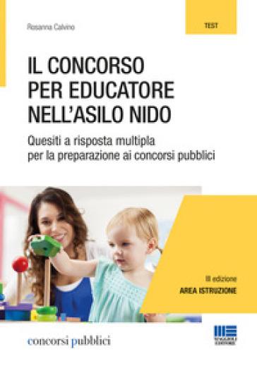 Il concorso per educatore nell'asilo nido. Quesiti a risposta multipla per la preparazione ai concorsi pubblici - Rosanna Calvino | Thecosgala.com