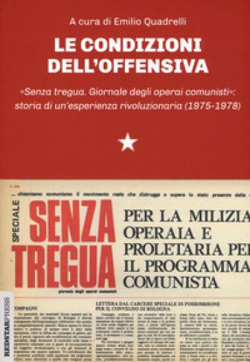 Le condizioni dell'offensiva. «Senza tregua. Giornale degli operai comunisti»: storia di un'esperienza rivoluzionaria - E. Quadrelli |
