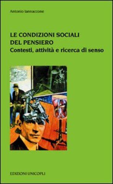 Le condizioni sociali del pensiero. Contesti sociali e culturali - Antonio Iannaccone | Jonathanterrington.com