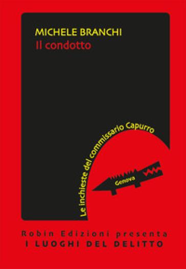Il condotto. Le inchieste del commissario Capurro - Michele Branchi - Libro  - Mondadori Store