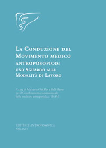 La conduzione del movimento medico antroposofico: uno sguardo alle modalità di lavoro - M. Glockler |