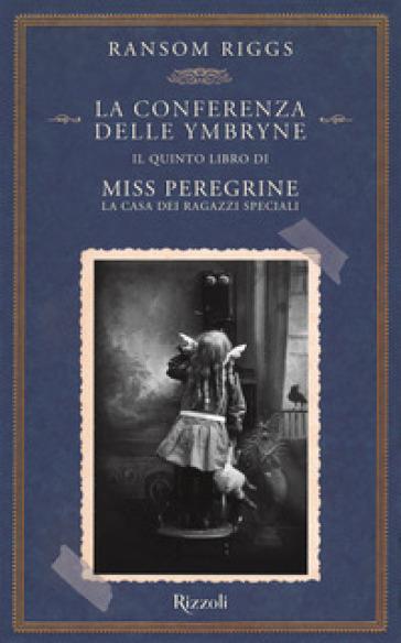 La conferenza delle Ymbryne. Il quinto libro di Miss Peregrine. La casa dei ragazzi speciali - Ransom Riggs |