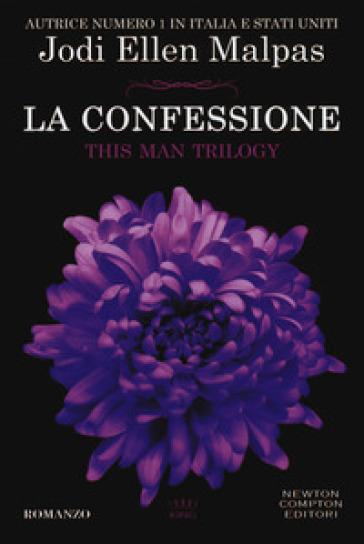 La confessione. This man trilogy - Jodi Ellen Malpas |