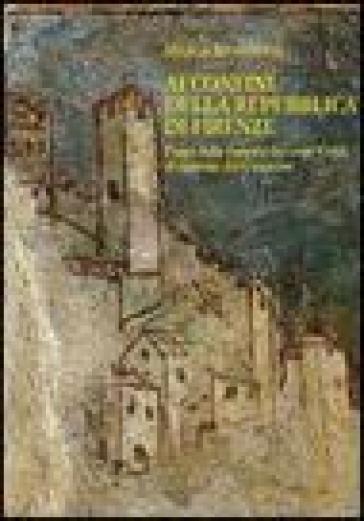 Ai confini della Repubblica di Firenze. Poppi dalla signoria dei conti Guidi al vicariato del Casentino (1360-1480) - Marco Bicchierai |