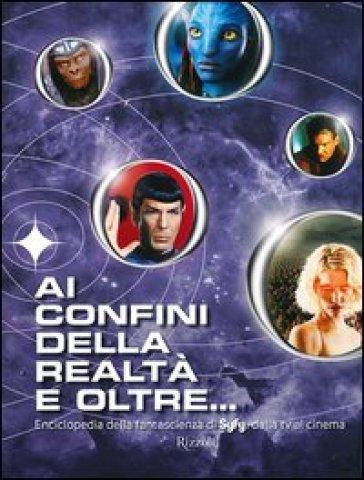 Ai confini della realtà e oltre... Enciclopedia della fantascienza di Syfy, dalla tv al cinema - Michael Mallory |