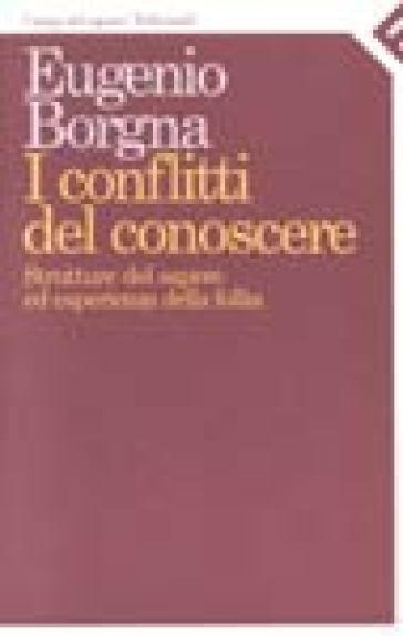I conflitti del conoscere. Struttura del sapere ed esperienza della follia - Eugenio Borgna |