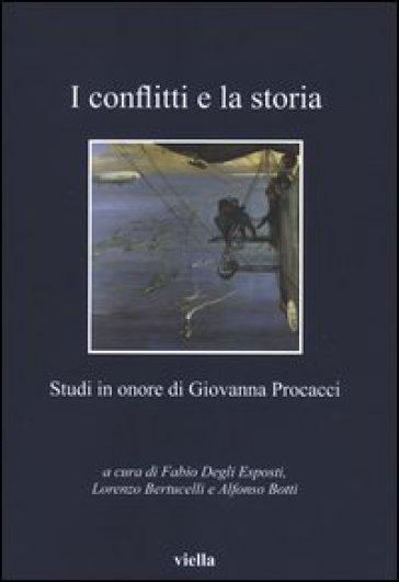 I conflitti e la storia. Studi in onore di Giovanna Procacci - F. Degli Esposti |