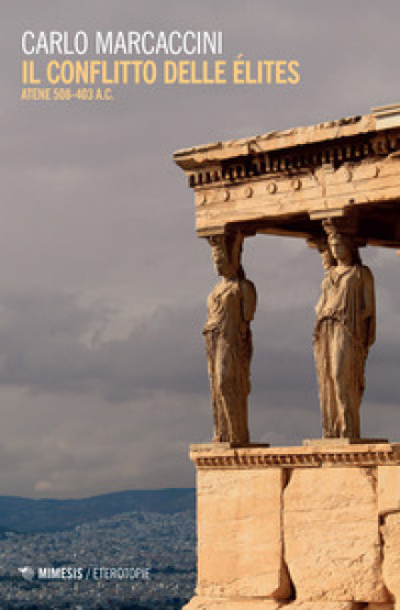 Il conflitto delle élites. Atene 508-403 a.C. - Carlo Marcaccini | Rochesterscifianimecon.com