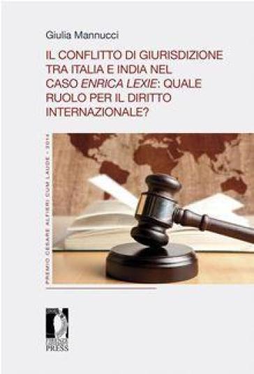 Il conflitto di giurisdizione tra Italia e India nel caso Enrica Lexie: quale ruolo per il diritto internazionale? - G. Mannucci  