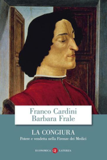 La congiura. Potere e vendetta nella Firenze dei Medici - Franco Cardini |