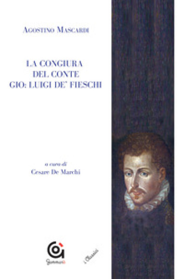 La congiura del conte Gio. Luigi de' Fieschi - Agostino Mascardi  