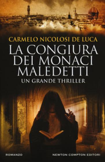 La congiura dei monaci maledetti - Carmelo Nicolosi De Luca |