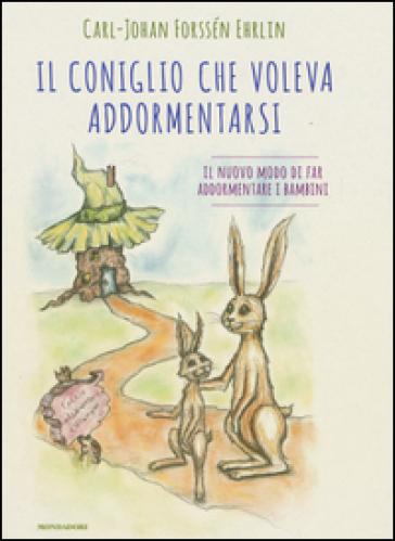 Il coniglio che voleva addormentarsi. Il nuovo modo di far addormentare i bambini - Carl-Johan Forssén Ehrlin  