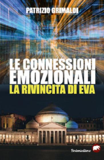 Le connessioni emozionali. La rivincita di Eva - Patrizio Grimaldi |