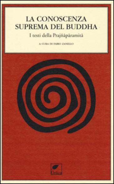 La conoscenza suprema del Buddha. I testi della Prajnaparamita - F. Zanello | Rochesterscifianimecon.com