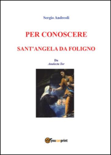 Per conoscere Sant'Angela da Foligno - Sergio Andreoli   Kritjur.org