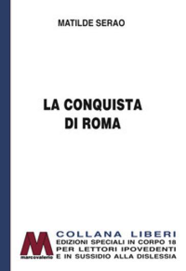La conquista di Roma. Ediz. a caratteri grandi - Matilde Serao |
