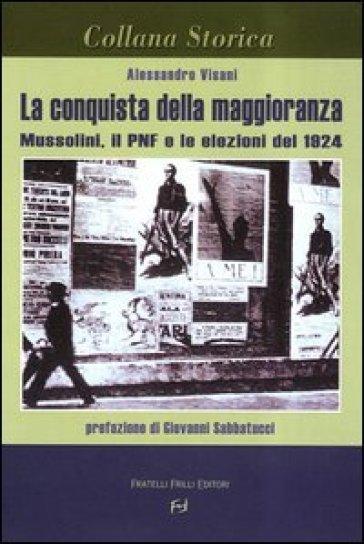 La conquista della maggioranza. Mussolini, il PNF e le elezioni del 1924 - Alessandro Visani | Kritjur.org