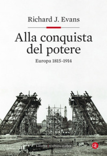 Alla conquista del potere. Europa 1815-1914 - Richard J. Evans |