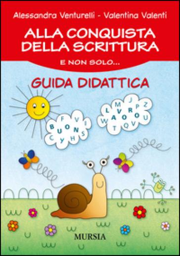 Alla conquista della scrittura e non solo... Guida didattica - Alessandra Venturelli  