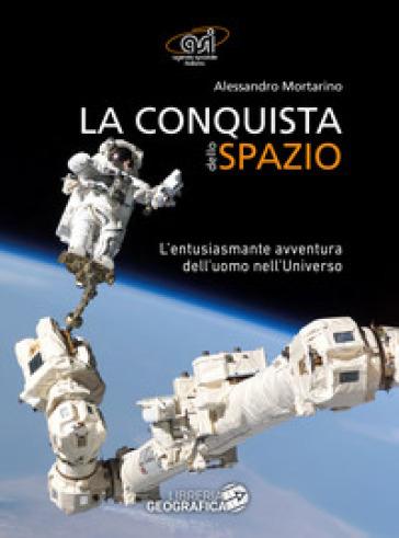 La conquista dello spazio. L'entusiasmante avventura dell'uomo nell'universo - Alessandro Mortarino   Thecosgala.com