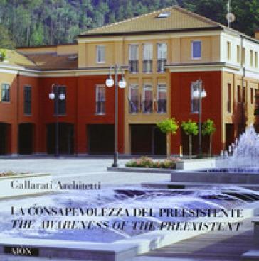La consapevolezza del preesistente. Ediz. italiana e inglese - Gallarati Architetti |