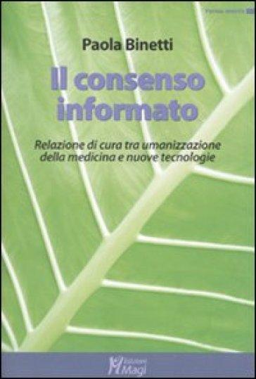 Il consenso informato. Relazione di cura tra umanizzazione della medicina e nuove tecnologie - Paola Binetti | Rochesterscifianimecon.com