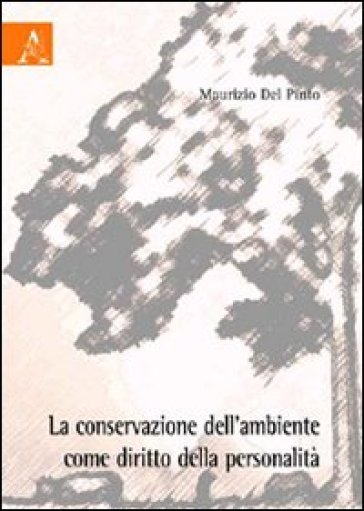 La conservazione dell'ambiente come diritto della personalità - Maurizio Del Pinto  