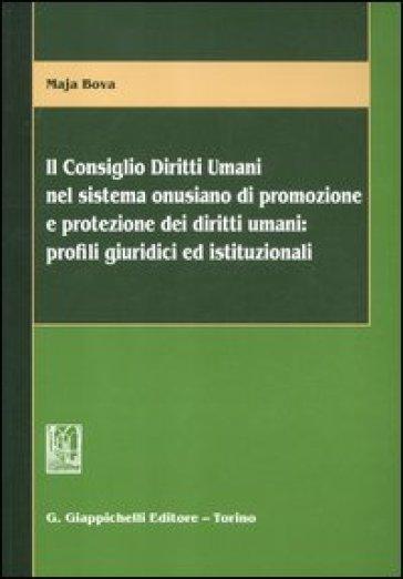 Il consiglio diritti umani nel sistema onusiano di promozione e protezione dei diritti umani. Profili giuridici ed istituzionali - Maja Bova |