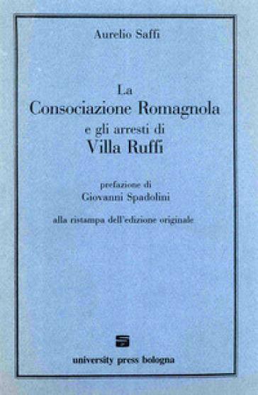 La consociazione romagnola e gli arresti di villa Ruffi - Aurelio Saffi |