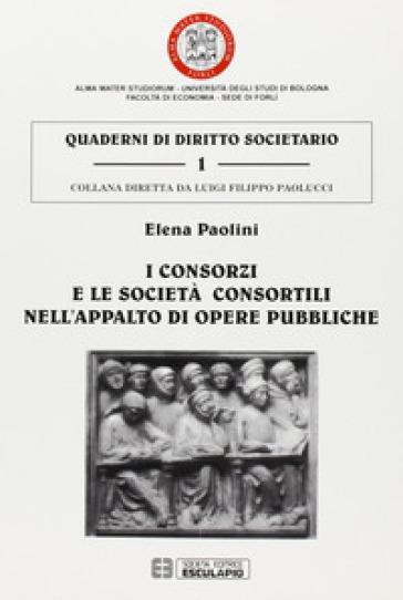 I consorzi e le società consortili nell'appalto di opere pubbliche - Elena Paolini |