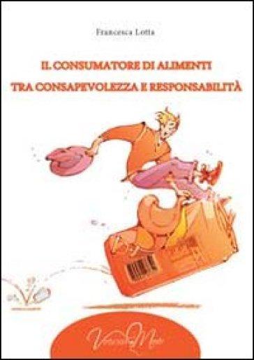 Il consumatore di alimenti tra consapevolezza e responsabilità - Francesca Lotta |