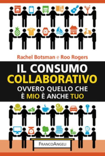Il consumo collaborativo. Ovvero quello che è mio è anche tuo - Rachel Botsman | Thecosgala.com
