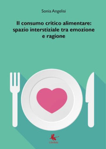 Il consumo critico alimentare: spazio interstiziale tra emozione e ragione - Sonia Angelisi |