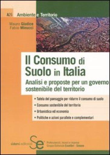 Il consumo di suolo in Italia. Analisi e proposte per un governo sostenibile del territorio - Fabio Minucci |