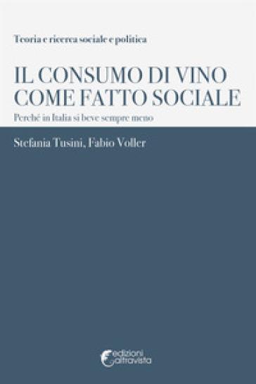 Il consumo di vino come fatto sociale. Perché in Italia si beve sempre meno - Stefania Tusini |