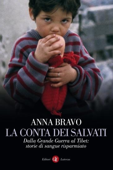 La conta dei salvati. Dalla Grande Guerra al Tibet: storie di sangue risparmiato - Anna Bravo |