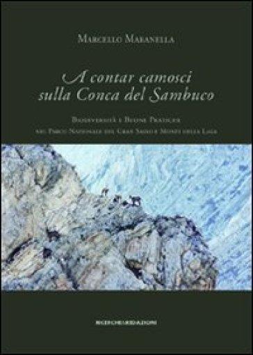 A contar camosci sulla conca del sambuco. Biodiversità e buone pratiche nel parco nazionale del Gran Sasso e monti della Laga - Marcello Maranella |