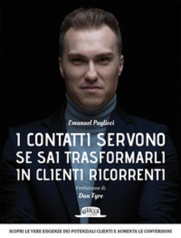 I contatti servono se sai trasformarli in clienti ricorrenti - Emanuel Paglicci | Ericsfund.org