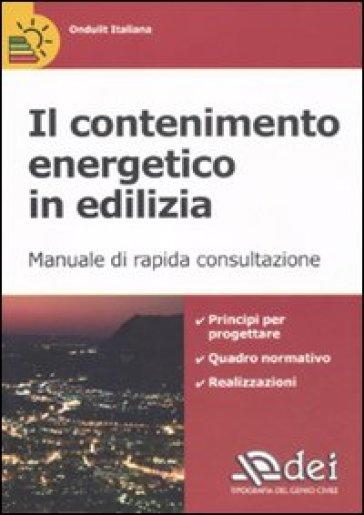 Il contenimento energetico in edilizia. Manuale di rapida consultazione - Ondulit Italiana |