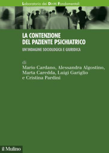 La contenzione del paziente psichiatrico. Un'indagine sociologica e giuridica - Mario Cardano | Thecosgala.com