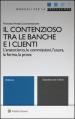 Il contenzioso tra le banche e i clienti. L anatocismo, le commissioni, l usura, la forma, la prova. Con aggiornamento online