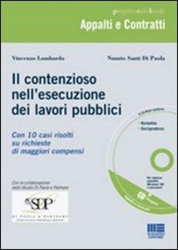 Il contenzioso nell'esecuzione dei lavori pubblici. Con CD-ROM - Nunzio Santi Di Paola  