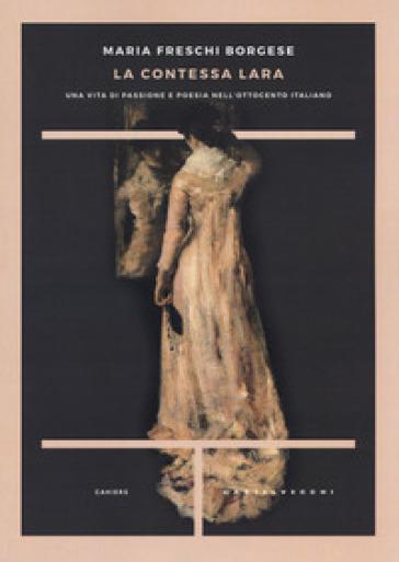 La contessa Lara. Una vita di passione e poesia nell'Ottocento italiano - Maria Freschi Borgese |