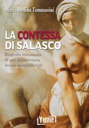 La contessa di Salasco. Biografia romanzata di una appassionata donna risorgimentale - Maria Delfina Tommasini |