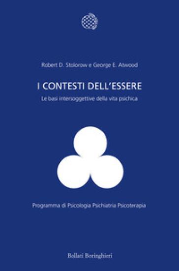 I contesti dell'essere. Le basi intersoggettive della vita psichica - Robert D. Stolorow |