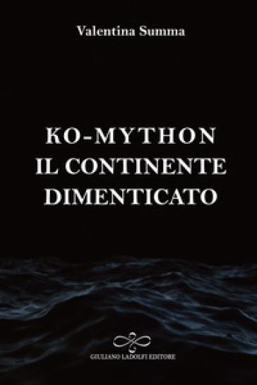 Il continente dimenticato. Ko-Mython - Valentina Summa |