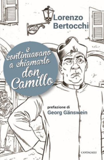 E continuavano a chiamarlo don Camillo - Lorenzo Bertocchi |