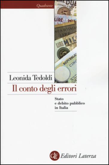 Il conto degli errori. Stato e debito pubblico in Italia dagli anni Settanta al Duemila - Leonida Tedoldi |