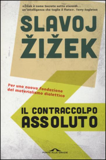 Il contraccolpo assoluto. Per una nuova fondazione del materialismo dialettico - Slavoj Zizek   Rochesterscifianimecon.com